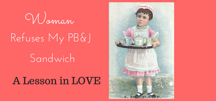 woman refuses pb & j sandwich: lesson in love