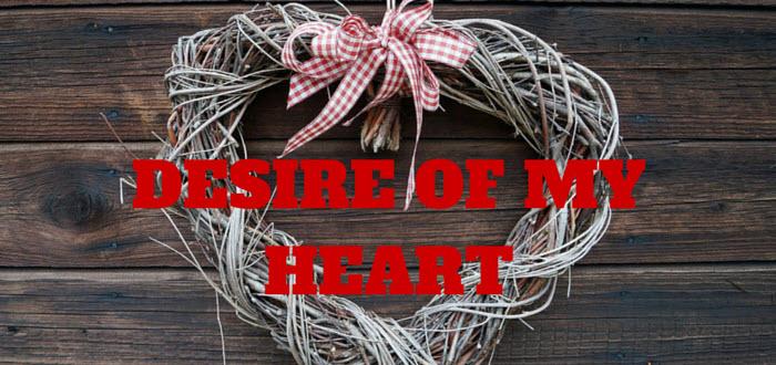 desire of my heart www.walkbyfaithministry.com