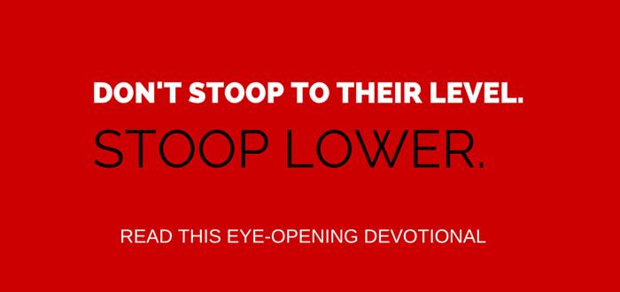don't stoop to their level, www.walkbyfaithministry.com
