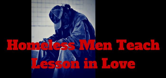 homeless men teach lesson in love