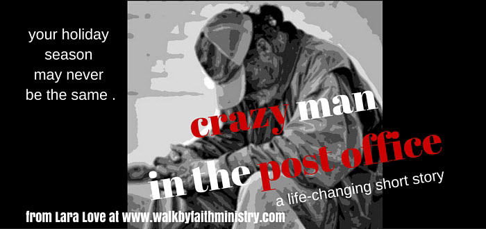 Crazy Man in the Post Office www.walkbyfaithministry.com