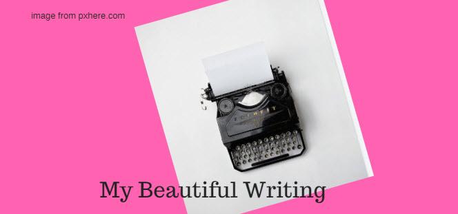 my beautiful writing