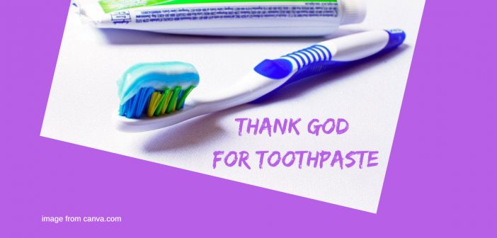 thank God for toothpaste