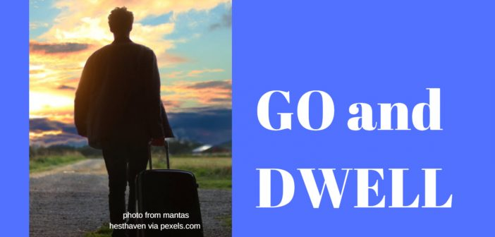 go and dwell