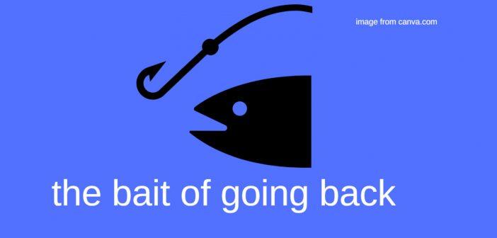 bait of going back