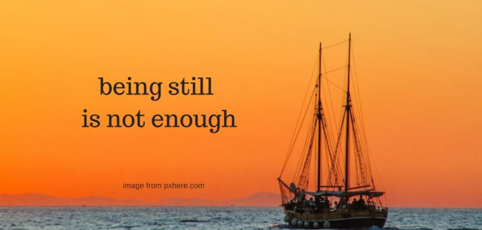 being still is not enough