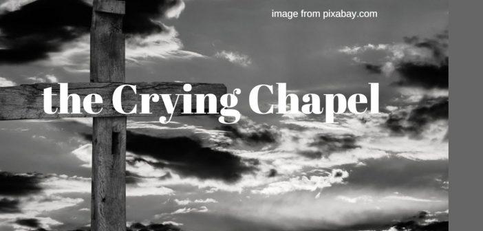 crying chapel