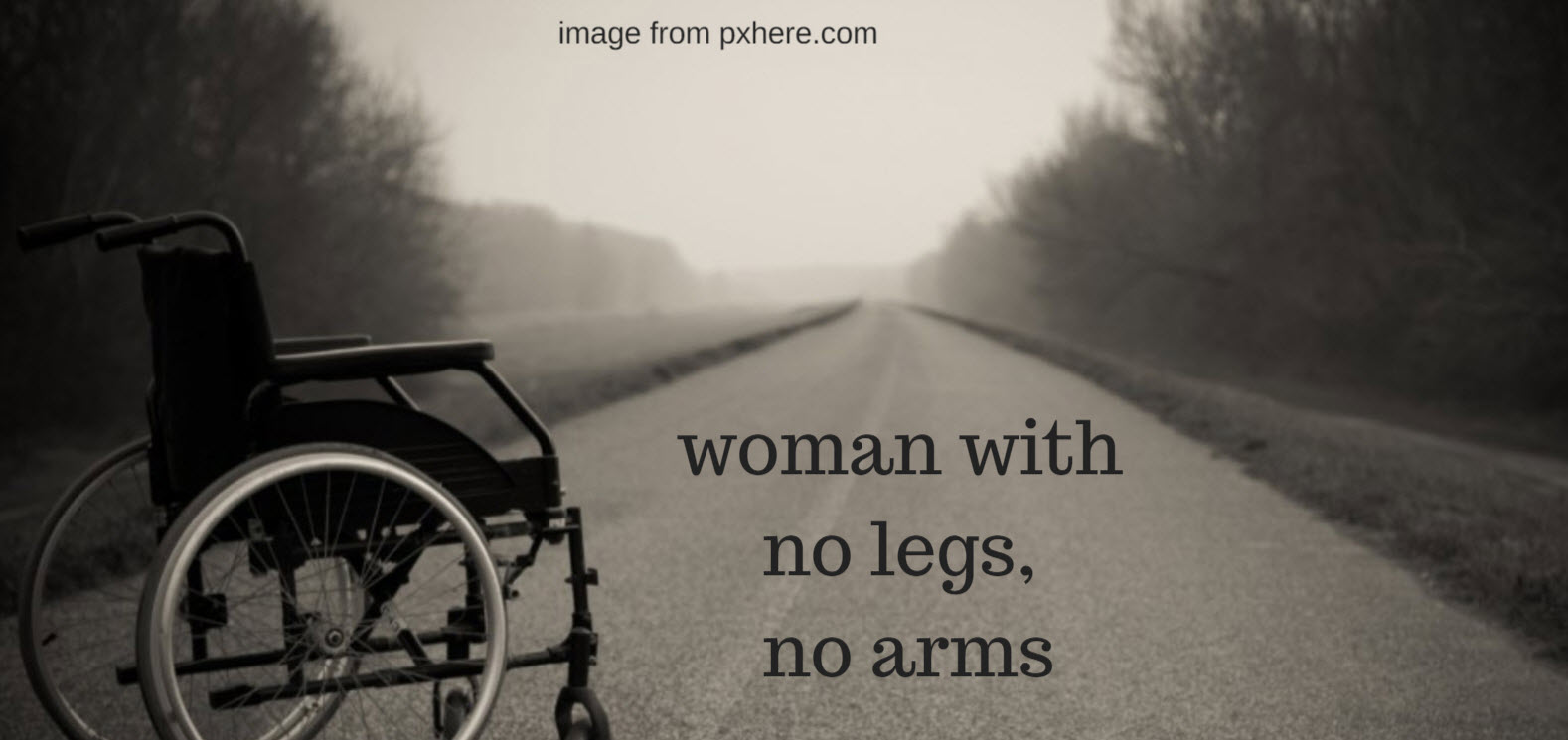 Woman With No Legs, No Arms  Walk By Faith Ministry-8221