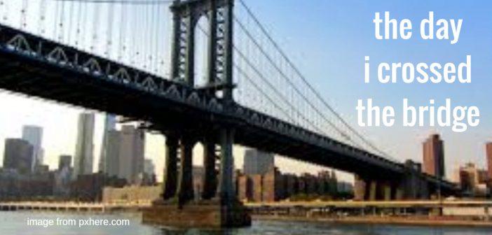 day i crossed the bridge