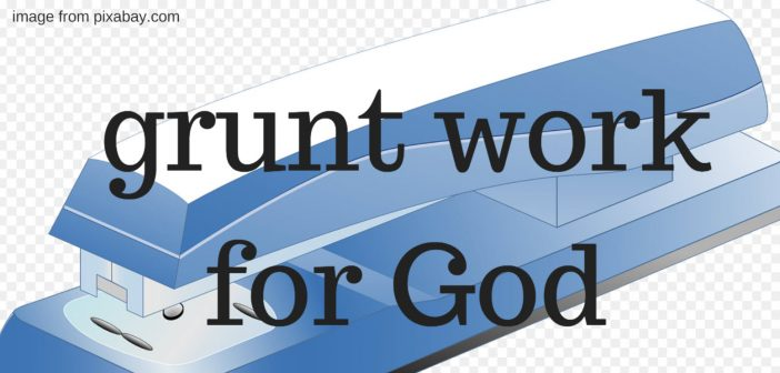 grunt work for god