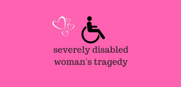 severely disabled woman's tragedy