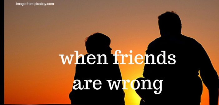 when friends are wrong