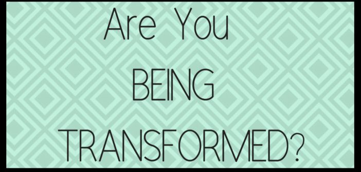are you being transformed