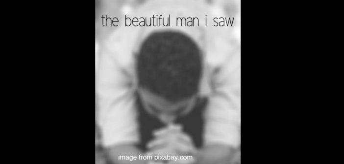 beautiful man i saw
