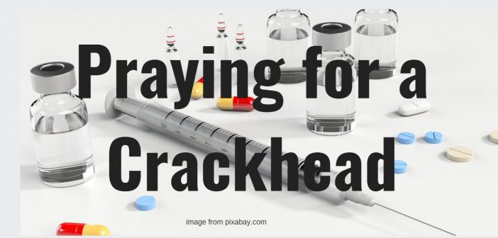 praying for a crackhead