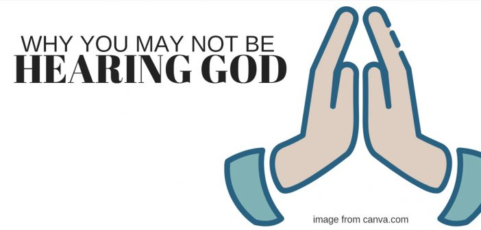 why you may not be hearing God