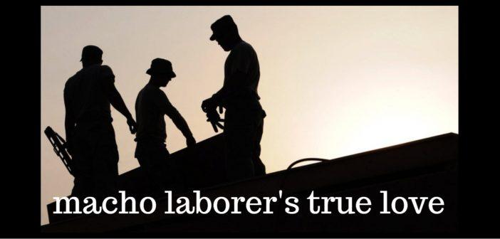 macho laborer's true love