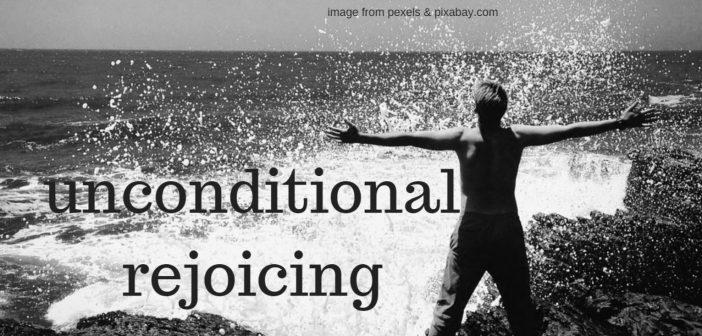 unconditional rejoicing