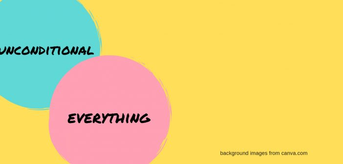 unconditional everything
