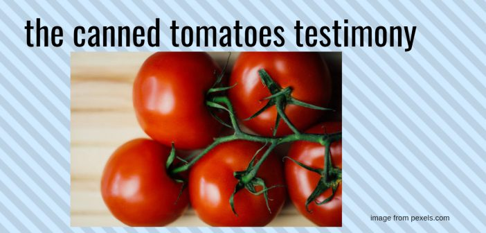 canned tomatoes testimony