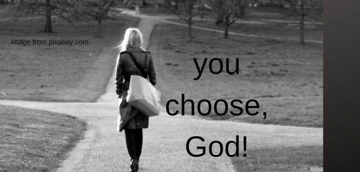 you choose god