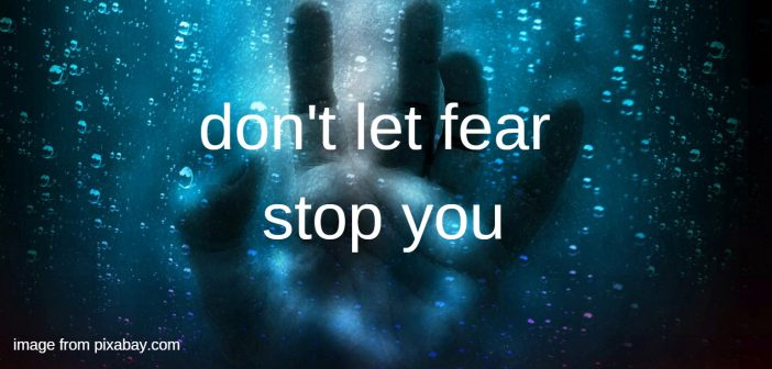 don't let fear stop you