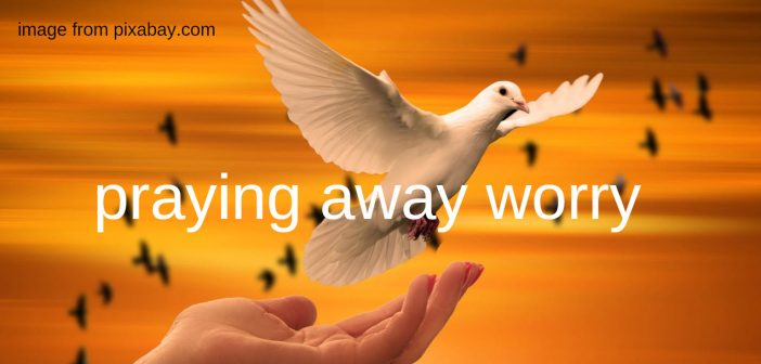 praying away worry