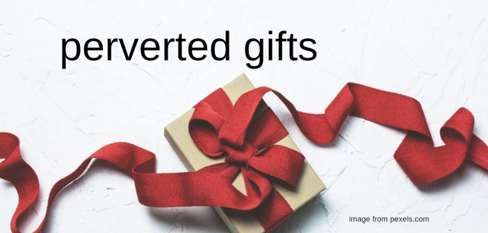 perverted gifts