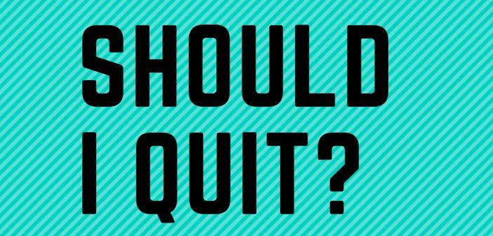 should i quit