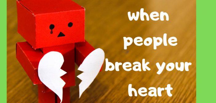 when people break your heart