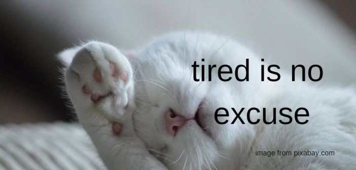 tired is no excuse