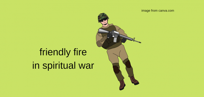 Friendly Fire in Spiritual War