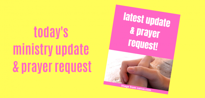todays ministry update & prayer request
