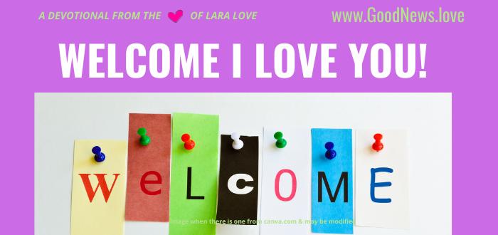 WELCOME I LOVE YOU