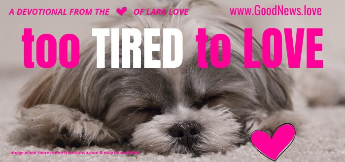 too tired to love